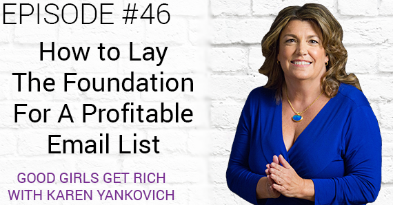 [Good Girls Get Rich Episode 46] How to Lay The Foundation For A Profitable Email List