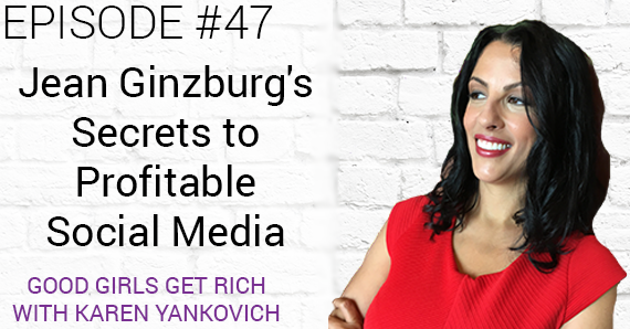 [Good Girls Get Rich Episode 47] Jean Ginzburg's Secrets to Profitable Social Media