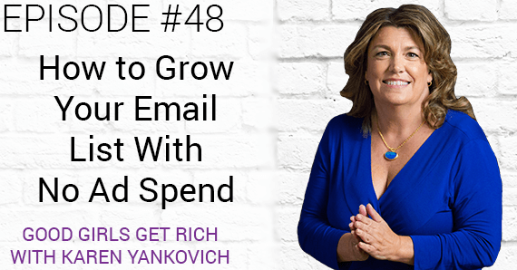 [Good Girls Get Rich Episode 48] How to Grow Your Email List With No Ad Spend
