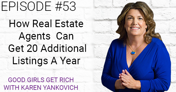 [Good Girls Get Rich Episode 053] How Real Estate Agents Can Get 20 Additional Listings A Year