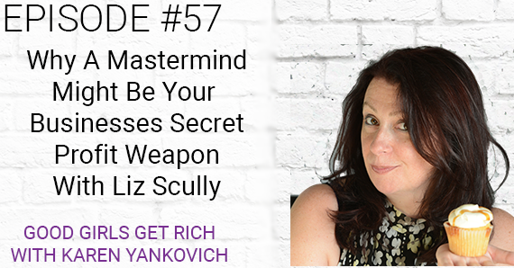 057 – Why a Mastermind Might Be Your Businesses Secret Profit Weapon with Liz Scully