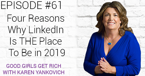 061 – Four Reasons Why LinkedIn Is THE Place To Be In 2019