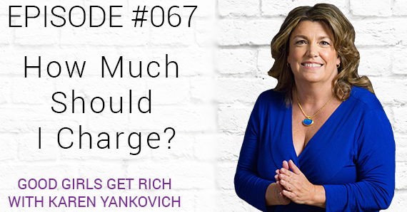 067 – How Much Should I Charge?