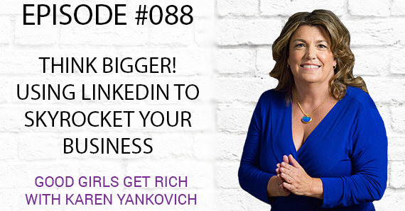 088 – Think Bigger! Using LinkedIn to Skyrocket Your Business