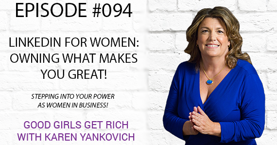 094 – LinkedIn for Women: Owning What Makes You Great! [TRANSCRIPT]