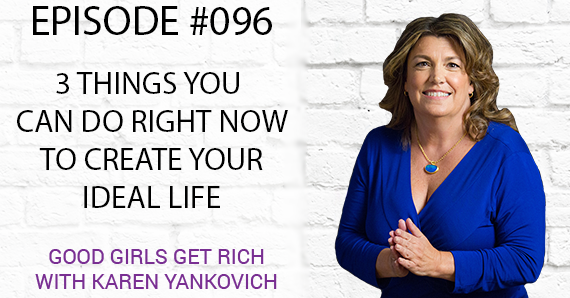 096 – 3 Things You Can Do Right Now to Create Your Ideal Life [TRANSCRIPT]