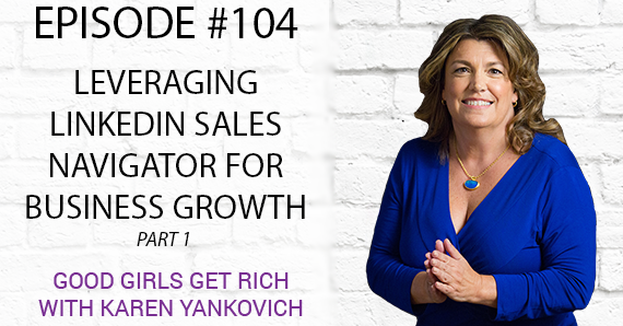 104 – Leveraging LinkedIn Sales Navigator For Business Growth [Part 1]