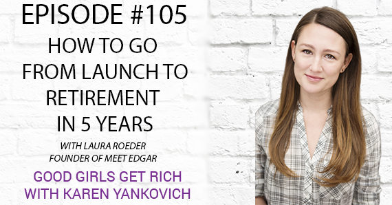 105 – How to Go From Launch to Retirement in 5 years with Laura Roeder