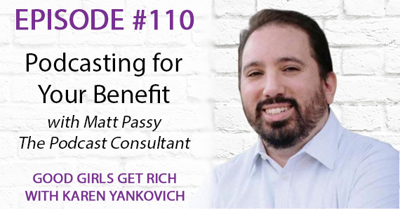 110 – Podcasting for Your Benefit with Matt Passy