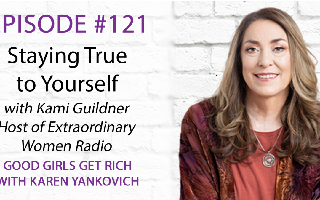 121 – Staying True to Yourself with Kami Guildner