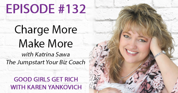 132 – Charge More, Make More with Katrina Sawa