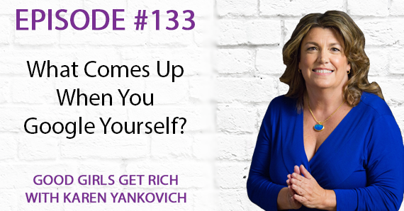 133 – What Comes Up When You Google Yourself?