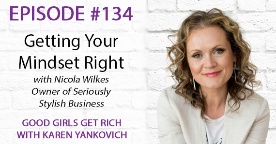 134 – Getting Your Mindset Right with Nicola Wilkes