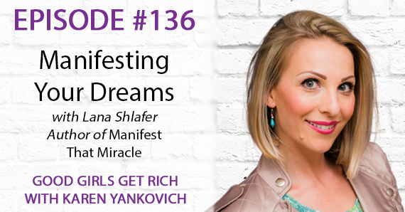 136 – Manifesting Your Dreams with Lana Shlafer