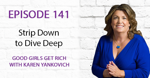 141 – Strip Down to Dive Deep