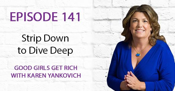 141 – Strip Down to Dive Deep