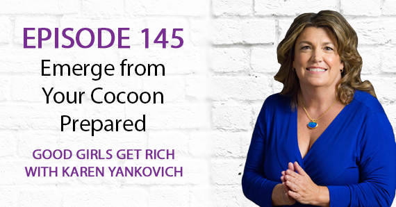145 – Emerge from Your Cocoon Prepared