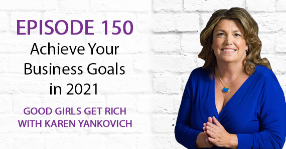 150 – Achieve Your Business Goals in 2021